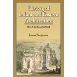 History of Indian and Eastern Architecture (in 2 Vols. Bound in 1)