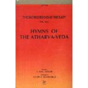 Hymns of the Atharva Veda:Together with extracts from the ritual books and the commentaries The Sacred Books of the East: Vol. 42