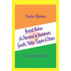 India Reborn Bharat Mahan As Perceived by Westerners, Gandhi, Nehru, Tagore & Others