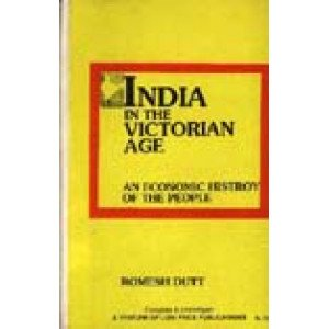India in the Victorian Age An Economic History of the People