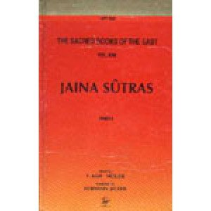 Jaina Sutras (in 2 Vols.) The Sacred Books of the East: Vols. 22, 45