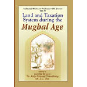 Land and Taxation System during the Mughal Age Collected Works of Professor B R Grover: Vol. 4