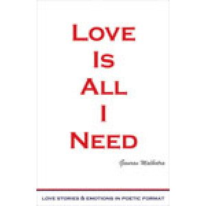 Love Is All I Need Love Stories & Emotions in Poetic Format