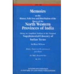 Memoirs on the History, Folk-lore and Distribution of the Races of the North Western Provinces of India Being an Amplified Edition of the Original Supplemental Glossary of Indian Terms