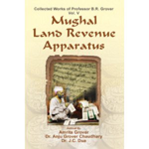 Mughal Land Revenue Apparatus Collected Works of Prof. B. R. Grover: Vol. V