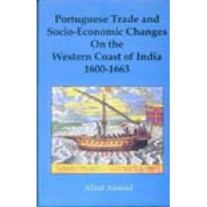 Portuguese Trade and Socio-Economic Changes on the Western Coast of India (1600-1663)