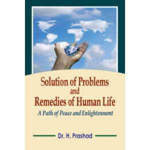 Solution of Problems and Remedies of Human Life A Path of Peace and Enlightenment