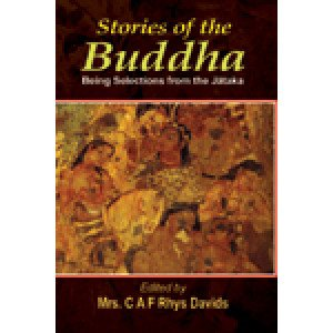 Stories of the Buddha Being Selections from the Jataka