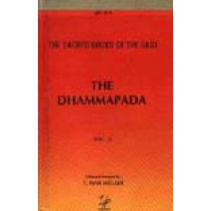 The Dhammapada A Collection of Verses being one of the Canonical Books of the Buddhists (Sacred Books of the East: Vol. 10)