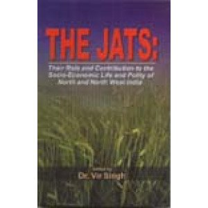 The Jats: Vol. 1 Their Role and Contribution to the Socio-Economic Life and Polity of North and North West India