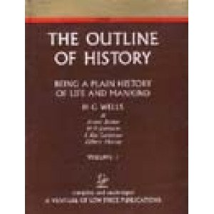 The Outline of History Being a Plain History of Life and Mankind
