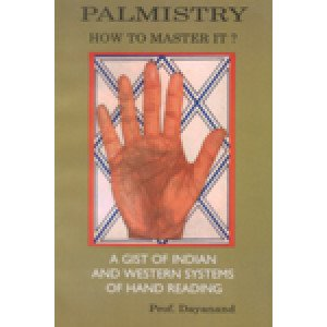 Palmistry How to Master It? A gist of Indian and Western System of Hand Reading