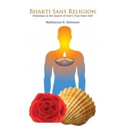 Bhakti sans Religion - Dilemmas in the Search of One's True Inner Self