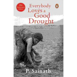 Everybody Loves a Good Drought - Stories from India's Poorest Districts