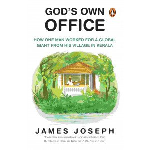 God's Own Office -  How One Man Worked for a Global Giant from His Village in Kerala