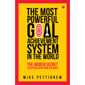 The Most Powerful Goal Achievement System in the World