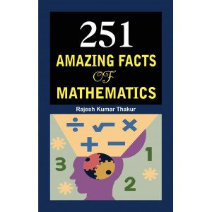 251 Amazing Facts of Mathematics