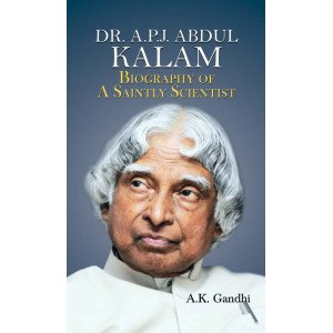 Dr. A.P.J. Abdul Kalam: Biography Of A Saintly Scientist - Hardcover