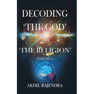 Decoding 'The God' and 'The Religion' - (Volume-1)