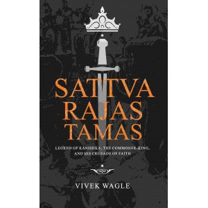 Sattva Rajas Tamas : Legend of Kanishka, The Commoner-King and His Crusade of Faith