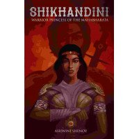 Shikhandini - Warrior Princess of the Mahabharata