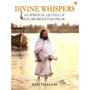 Divine Whispers - 365 SPIRITUAL QUOTES OF H.H. SRI SRI RAVI SHANKAR