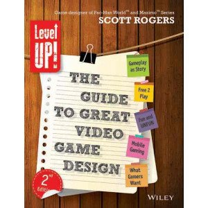 Level Up! The Guide to Great Video Game Design, 2ed