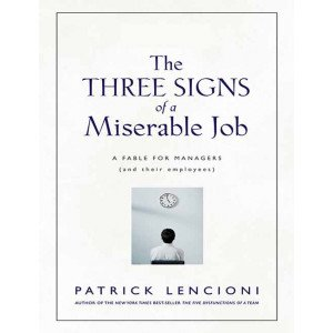 The Three Signs of A Miserable Job: A Fable for Managers and their Employees