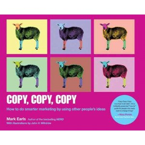 Copy, Copy, Copy: How to Do Smarter Marketing by Using Other People\'s Ideas