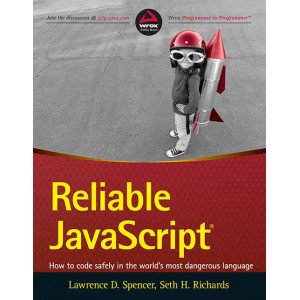 Reliable Javascript: How to Code Safely in The World\'s Most Dangerous Language