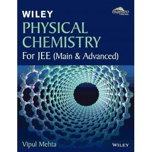 Wiley\'s Physical Chemistry for JEE (Main & Advanced)