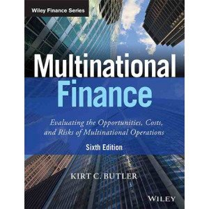 Multinational Finance, 6ed: Evaluating the Opportunities, Costs, and Risks of Multinational Operations