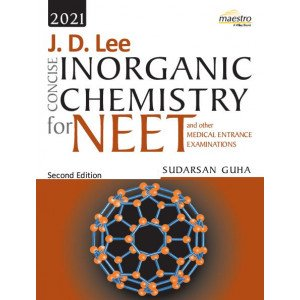 Wiley\'s J. D. Lee Concise Inorganic Chemistry for NEET and other Medical Entrance Examinations, 2ed