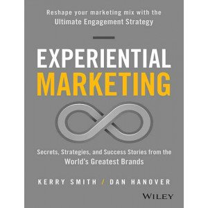Experiential Marketing: Secrets, Strategies, and Success Stories from the World\'s Greatest Brands