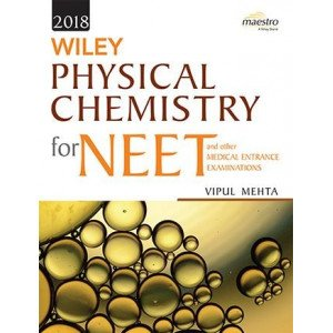 Wiley\'s Physical Chemistry for NEET and other Medical Entrance Examinations