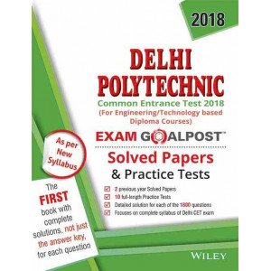 Wiley\'s Delhi Polytechnic Common Entrance Exam 2018 Exam Goalpost Solved Papers and Practice Tests
