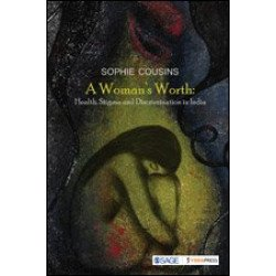 A Woman's Worth: Health, Stigma and Discrimination in India - Hardcover , English