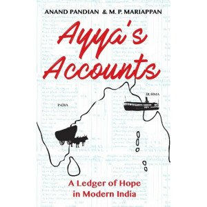 AYYA\'S ACCOUNTS : A LEDGER OF HOPE IN MODERN INDIA