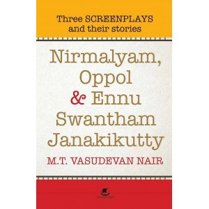 Nirmalyam,Oppol And Ennu Swantham Janakikutty: Three Screenplays And Their Stories