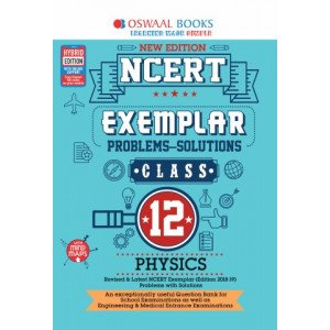 Oswaal NCERT Exemplar (Problems - solutions) Class 12 Physics Book (For March 2020 Exam)