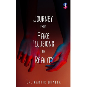 Journey from fake illusions to reality
