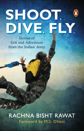 SHOOT, DIVE, FLY - STORIES OF GRIT AND ADVENTURE FROM THE INDIAN ARMY