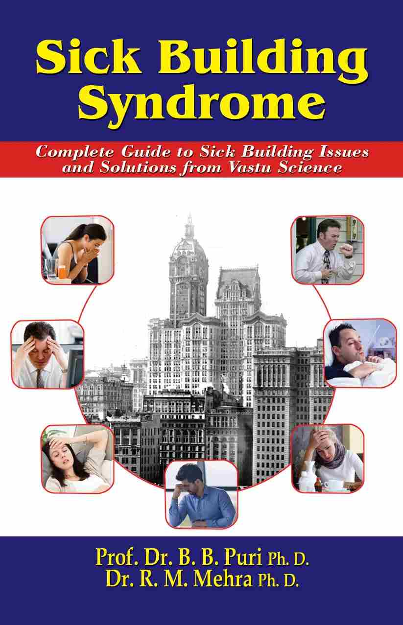 Sick Building Syndrome: Complete Gudie to Sick Building Syndrome Issues and Solutions from Vastu Science