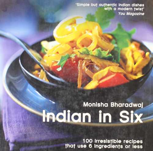Indian in 6: 100 Irresistible Recipes That Use 6 Ingredients or Less