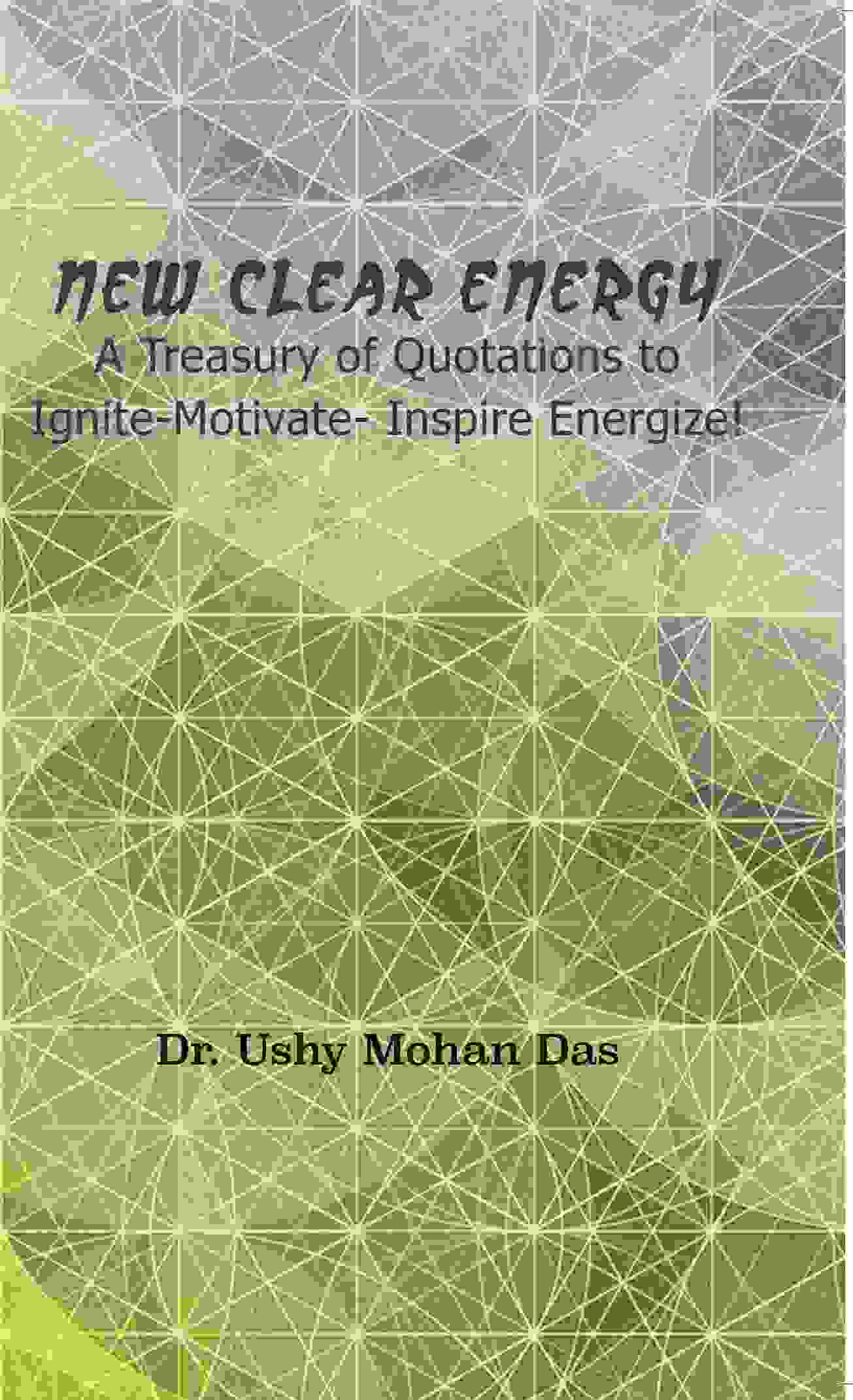 New Clear Energy - A Treasury Of Quotations To Ignite-Motivate- Inspire Energize! - E Book