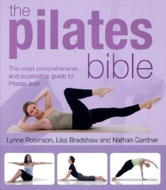 Pilates Bible: The Most Comprehensive and Accessible Guide to Pilates Ever