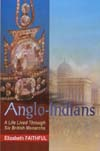 Anglo-Indians A Life Lived Through Six British Monarchs