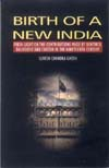 Birth of a New India Fresh Light on the Contributions made by Bentinck, Dalhousie and Curzon in the Nineteenth Century