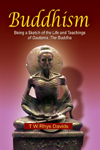 Buddhism Being a Sketch of the LIfe and Teachings of Gautama, The Buddha