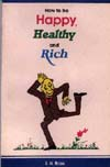 How to Be Happy, Healthy and Rich